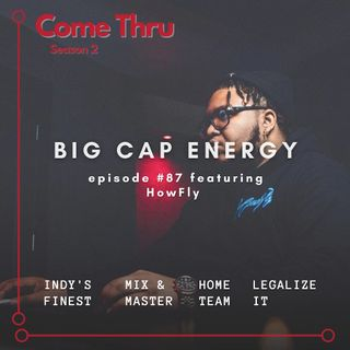 Big Cap Energy #87 featuring HowFly