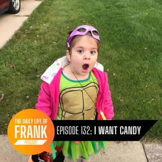 Episode 132 - I Want Candy