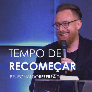 TEMPO DE RECOMEÇAR //  pr. Ronaldo Bezerra