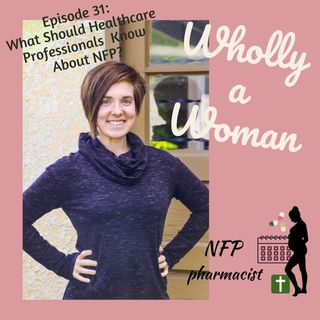 Episode 31: What Should Pharmacists and Other Healthcare Professionals Know About Natural Family Planning? What to Tell Your Patients