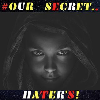 #Our Secret Hater's!