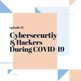 012: Cyber Security & Hackers During COVID-19