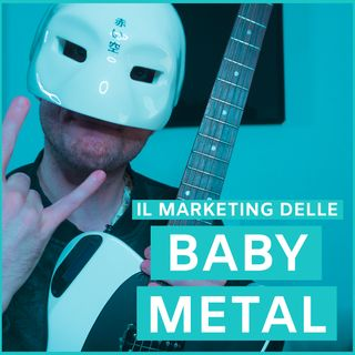 #12 - Il Marketing Delle Baby Metal