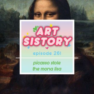 Ep 26: Picasso Stole The Mona Lisa