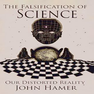 Deb & John Hamer -The Falsification of History: Our Distorted Reality.