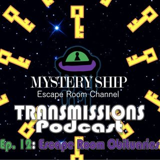 Ep12 Escape Room Obituaries - Mystery Ship Transmissions Podcast