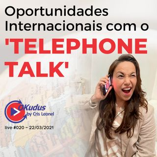 #020 - Oportunidades Internacionais com o 'TELEPHONE TALK'