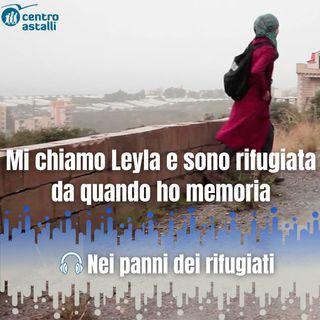 Mi chiamo Leyla e sono rifugiata da quando ho memoria