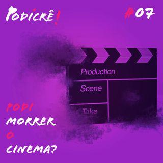 Podi Morrer o Cinema - Podicre#7