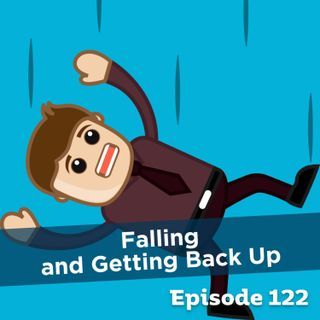 Episode 122: Falling and Getting Back Up