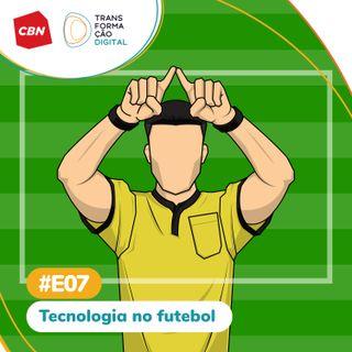 Transformação Digital CBN - Especial 07: Tecnologia no futebol