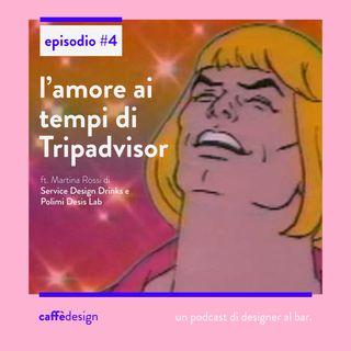 04 // L'amore ai tempi di Tripadvisor. ft. Martina Rossi