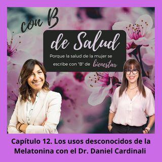 Capítulo 12 . Los usos desconocidos de la Melatonina, con el Dr. Daniel Cardinali