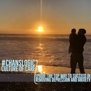 The Top Way to Succeed in Removing Depression and Overwhelm | #ChansLogic - Culture of Care 009