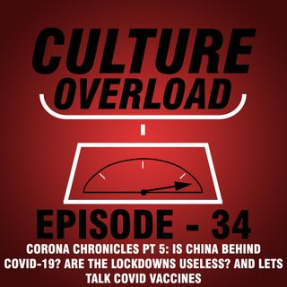 EP 34 - Is China Behind COVID-19? Are the Lockdowns Useless? and Lets Talk COVID Vaccines (Corona Chronicles PT 5)