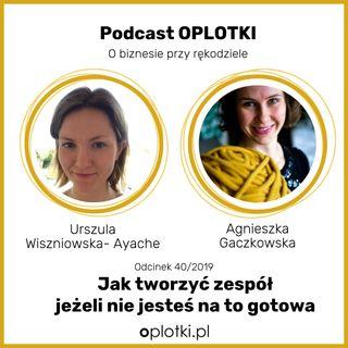 40/2019 Jak tworzyć zespół - kiedy nie jesteś jeszcze na to gotowa - wywiad z Ulą - Sprecem od komunikacji w zespole