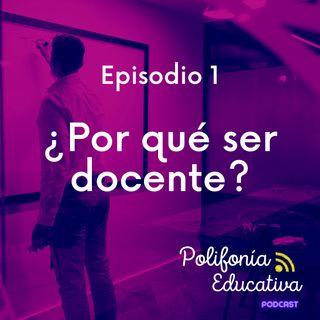 ¿Por qué ser docente? - Episodio 1