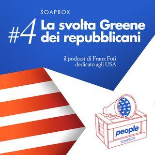 Soapbox #4 La svolta Greene dei repubblicani