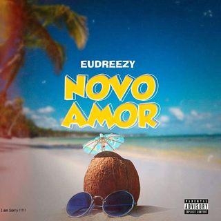 Eudreezy - Novo Amor (Afro Pop)