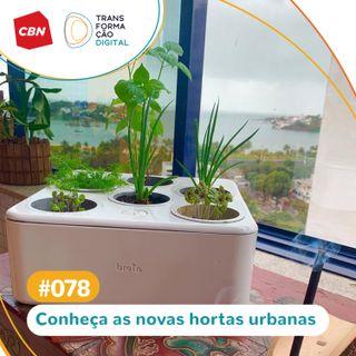 Transformação Digital CBN #78 - Hortas urbanas inteligentes: tecnologia a favor da sustentabilidade