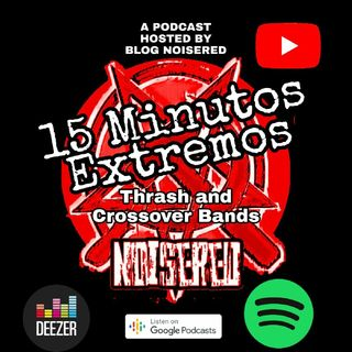 Episódio 5 - Blog NoiseRed : 15 Minutos Extremos - Thrash and Crossover bands