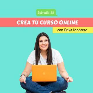EP38 * Crear tu Curso Online con Erika Montero