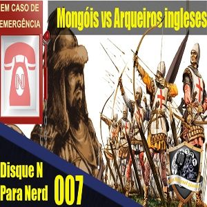 Disque N para Nerd 007: Mongois vs Arqueiros ingleses