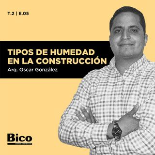 T2. Episodio 5 - Tipos de humedad en la construcción con el Arq. Oscar González