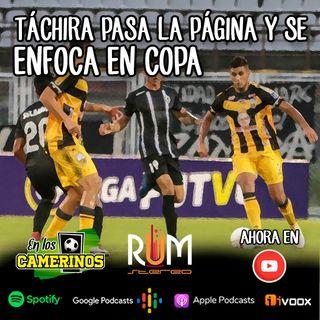 """En los Camerinos - T003 EP011 """"TÁCHIRA PASA LA PÁGINA Y SE ENFOCA EN COPA"""""""