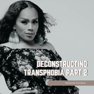 Episode 121: Deconstructing Trans-phobia Part Two