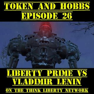 Liberty Prime VS Vladimir Lenin: Token and Hobbs #26