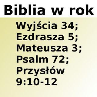 084 - Wyjścia 34, Ezdrasza 5, Mateusza 3, Psalm 72, Przysłów 9:10-12