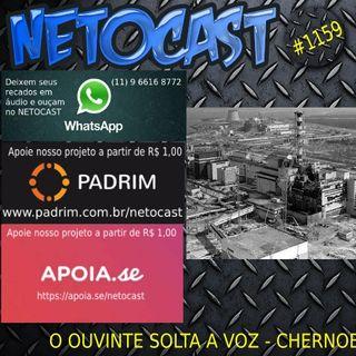NETOCAST 1159 DE 06/06/2019 - O OUVINTE SOLTA A VOZ - CHERNOBYL