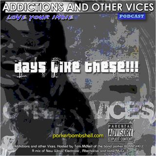 Addictions and Other Vices Podcast 193 - Days Like These!!!