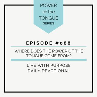 #088 Power of the Tongue: Where does the Power of the Tongue Come From?