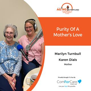 5/5/21: Marilyn Turnbull and Karen Dials | HONORING MOTHERLY LOVE | Aging in Portland with Mark Turnbull from ComForCare Portland