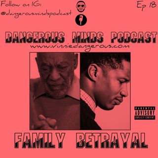 Dangerous Minds Podcast Ep 18: Family Betrayal