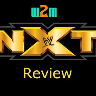 Wrestling 2 the MAX: WWE NXT Review 5.11.17