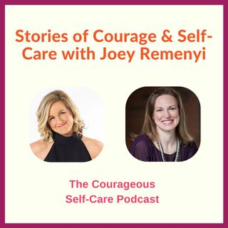 Stories of Courage & Self-Care with Joey Remenyi