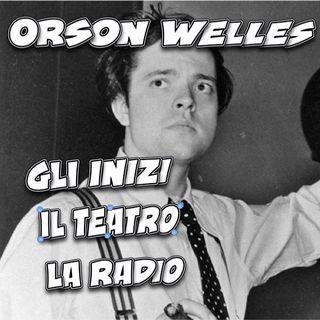 Orson Welles - gli inizi, il teatro, la radio