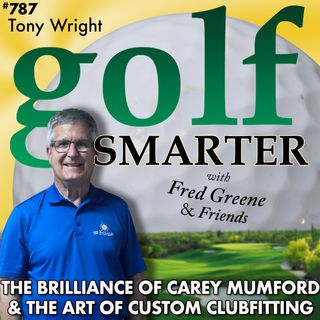 The Brilliance of Carey Mumford (RIP) and the Art of Custom Clubfitting with Tony Wright