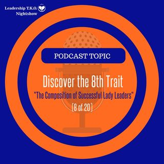 The 8th Leadership Trait - Composition of Successful Lady Leaders (8 of 20) | Lakeisha McKnight