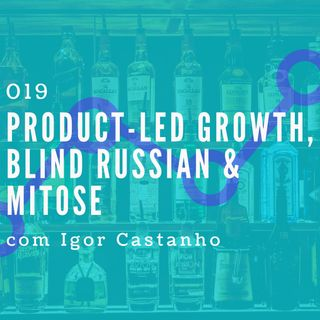 019 - Product-led Growth, Blind Russian & Mitose