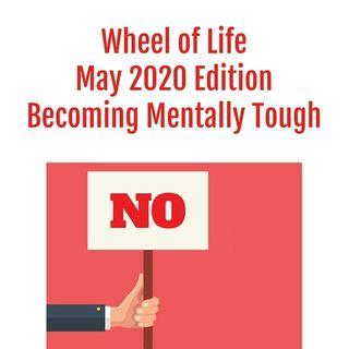 Wheel of Life: May 2020 Edition - Becoming Mentally Tough