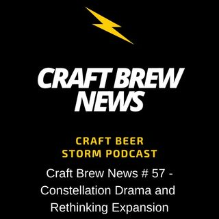 Craft Brew News # 57 – Constellation Drama and Rethinking Expansion