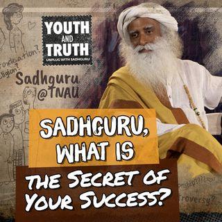 Sadhguru, What is the Secret of Your Success?