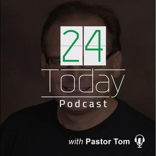 24Today with Pastor Tom Whitesel
