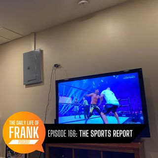 Episode 166: The Sports Report // The Daily Life of Frank