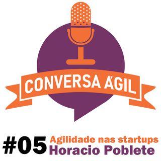 Agilidade nas startups com Horacio Poblete
