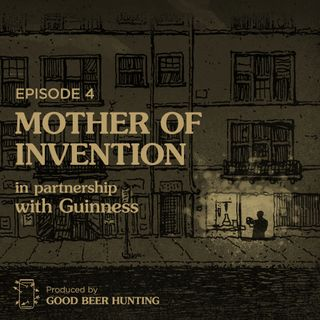 Mother of Invention Made in Partnership with Guinness — Episode 4